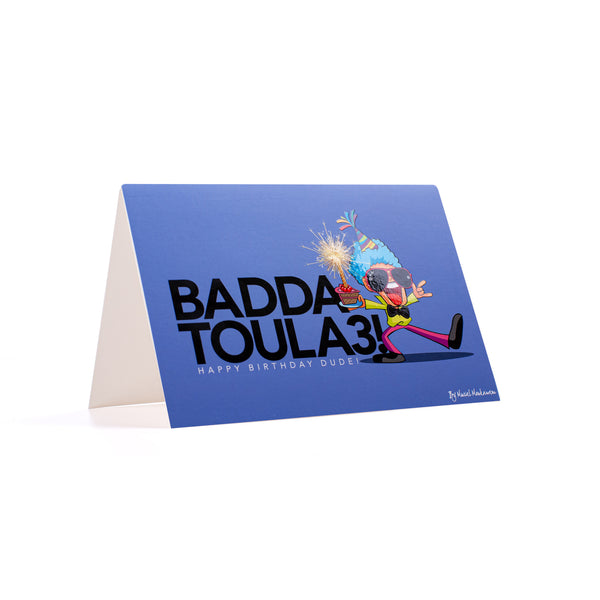 Badda Toula3 <br>Happy Birthday Dude <br>Greeting Card