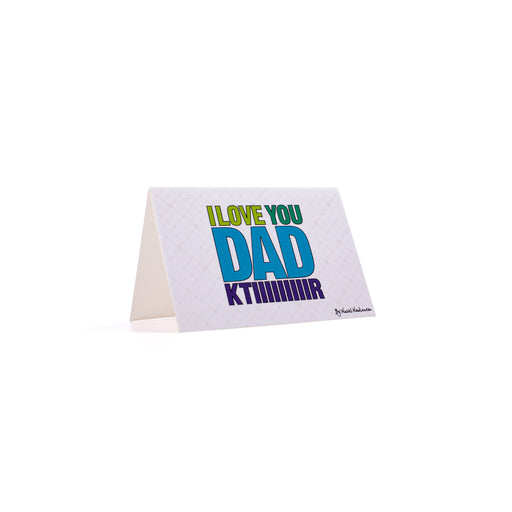 I LOVE YOU DAD KTIIIIIR <br>Greeting Card / Small