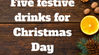Five festive drinks for Christmas Day