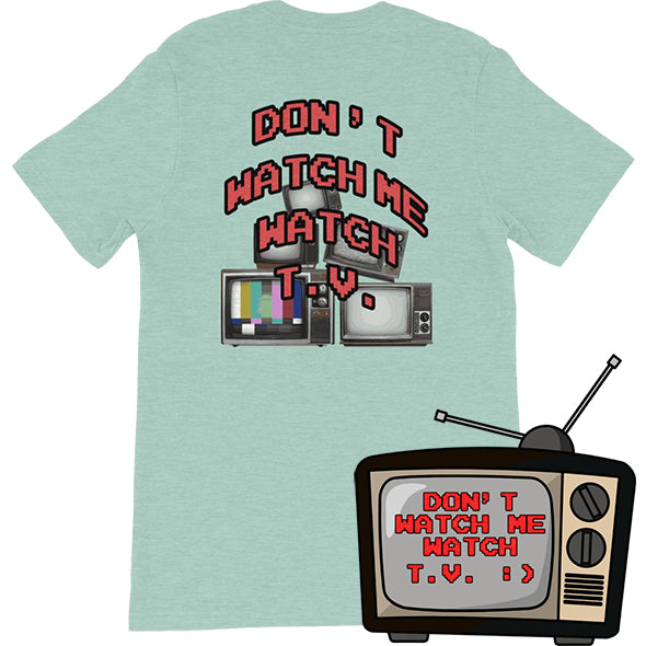 Don't Watch Me Watch TV T-Shirt