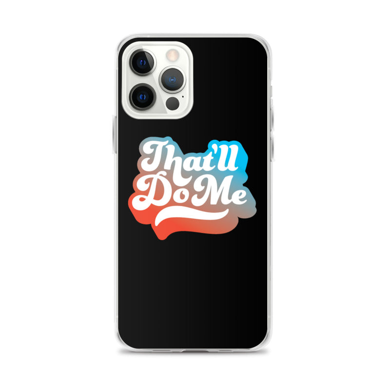 That'll Do Me iPhone Case