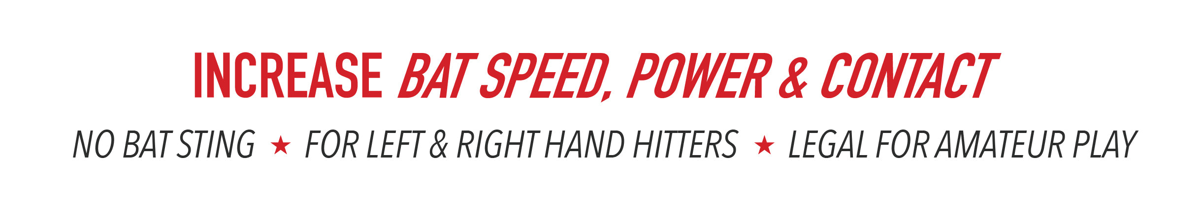 Increase bat speed, power and contact. No bat sting. For left and right hitters. Legal for amateur play.