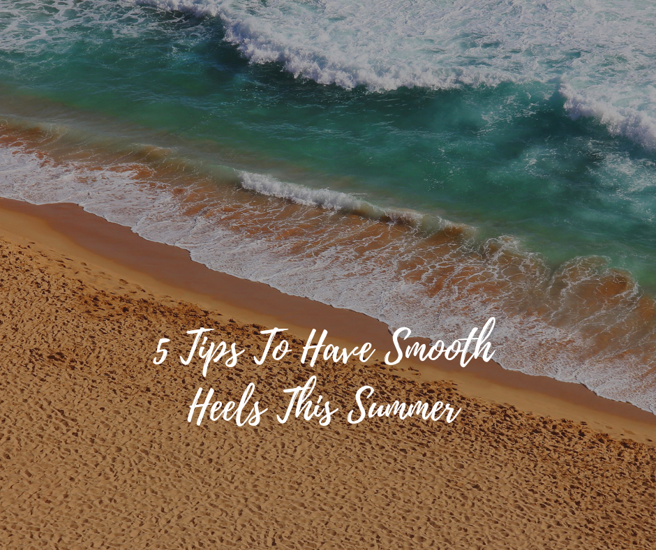 5 Tips To Have Smooth Heels This Summer