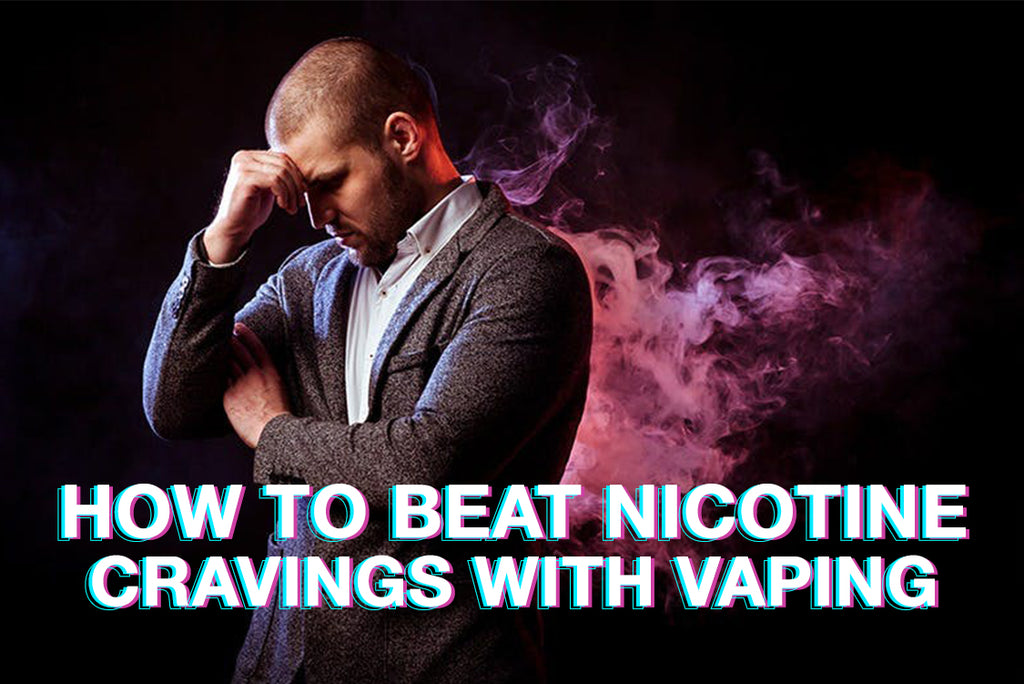 How to Beat Nicotine Cravings with Vaping