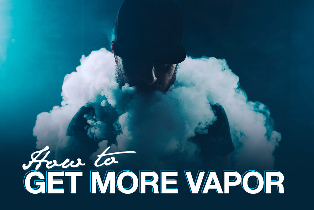 How to Get More Vapor When Vaping