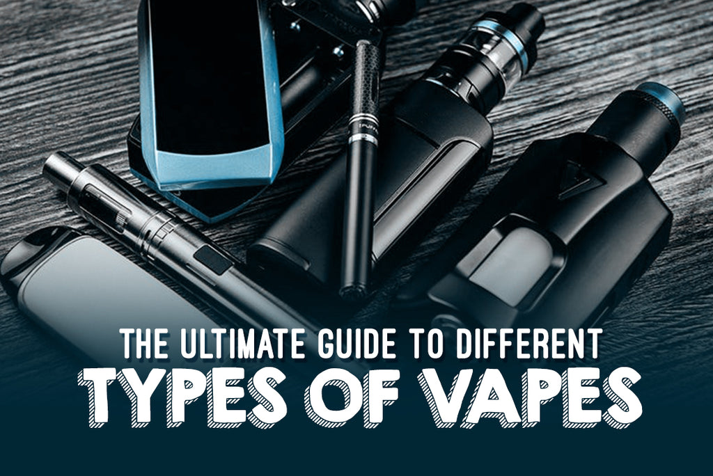 The Ultimate Guide to Different Types of Vapes