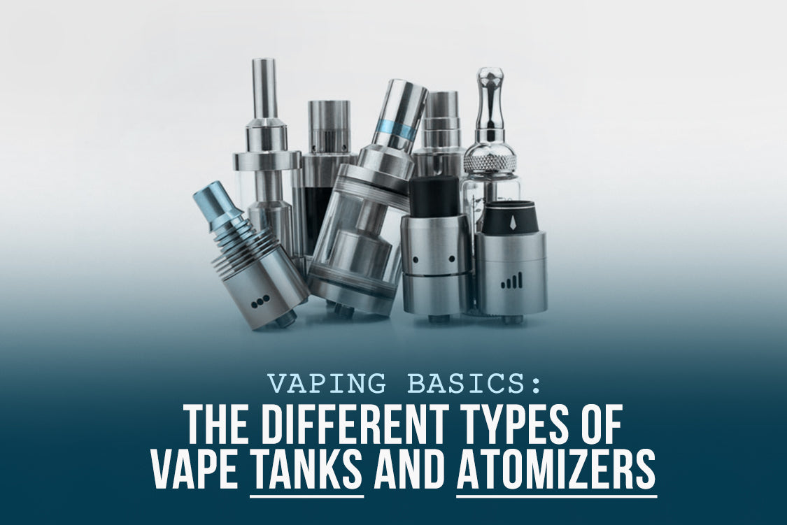 Vaping Basics: The Different Types of Vape Tanks and Atomizers