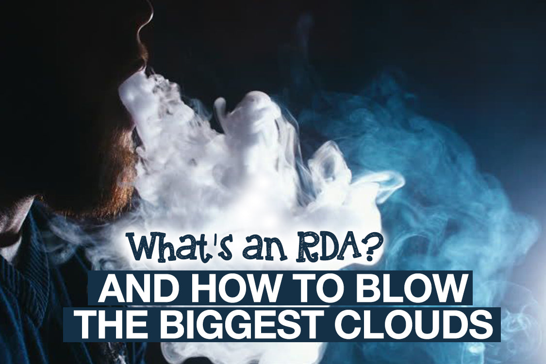 What's an RDA? And How To Blow the Biggest Vape Clouds