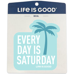 Life is Good Decal, Everyday is Satur