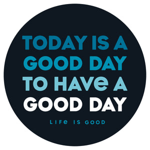 Life is Good Circle Sticker, Today Is Good Day
