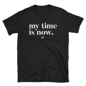 My Time Is Now T-Shirt