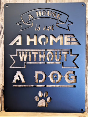 A House Is Not A Home Without a Dog metal sign
