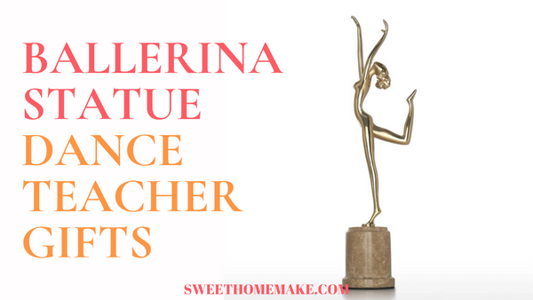 Dance Teacher Gifts and Dance Recital Gifts by Ballerina Statue