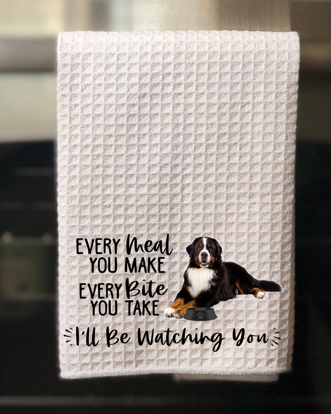 PERSONALIZED Bermese Mountain Dog Every Meal You Make, Every Bite You Take Kitchen Towel -15