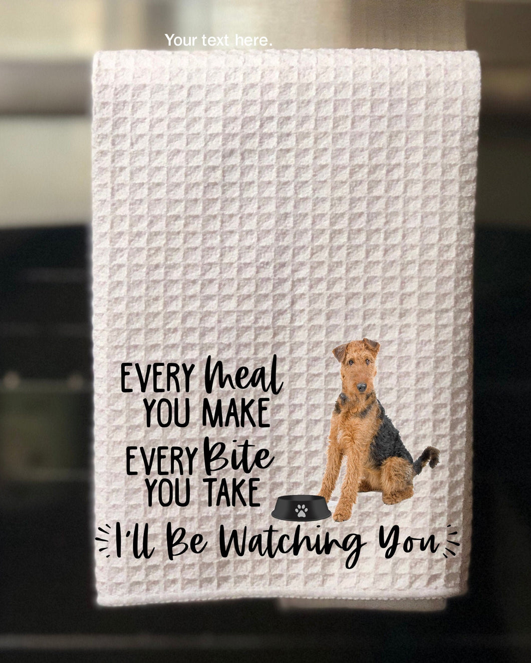 PERSONALIZED Airdale Every Meal You Make, Every Bite You Take Kitchen Towel -15