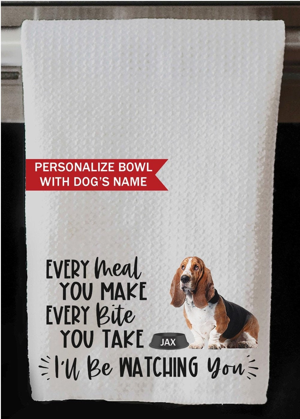 "PERSONALIZED Basset Hound Every Meal You Make, Every Bite You Take Kitchen Towel - 16""x24"", Housewarming Gift"