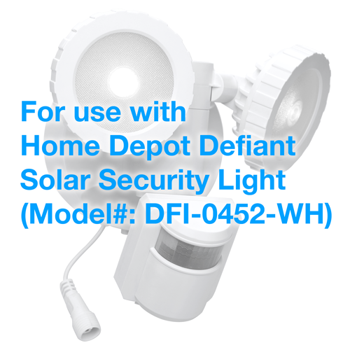For use with Home Depot Defiant Solar Security Light (Model#: DFI-0452-WH)