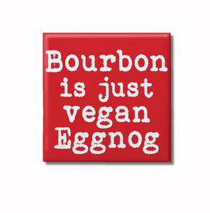"Bourbon is Vegan Eggnog Christmass Sass 2"" Square Magnet"