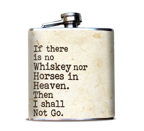 No Horses nor Whiskey in Heaven Flask