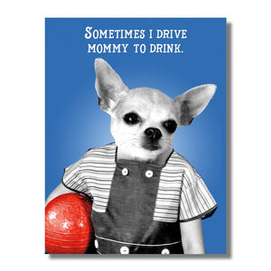 Sometimes I Drive Mommy to Drink Funny Dog Greeting Card