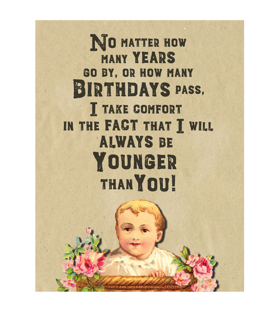 I'm Younger Than You Birthday Card