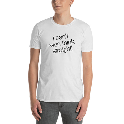 I Can't Even Think Straight T Shirt White Gay Funny Quote T Shirt - FlorenceLand