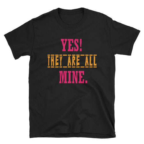 Yes They Are All Mine T Shirt Black Funny Mom T Shirt