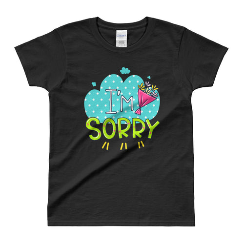 I Am Sorry Short Sleeve Round Neck Black Color Cotton T-Shirt for Women - FlorenceLand