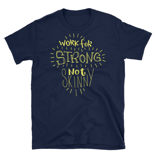 Work For Strong Not Skinny T-Shirt Navy Inspirational Quotes for Women & Girls Tee Shirt - FlorenceLand