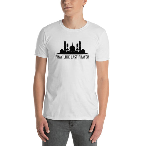 Pray Like Last Prayer T Shirt Muslim Pray Mosque T Shirt for Men in White Color - FlorenceLand