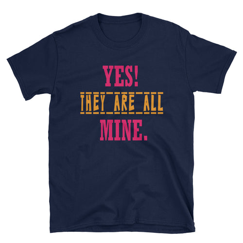 Yes They Are All Mine T Shirt Navy Funny Mom T Shirt