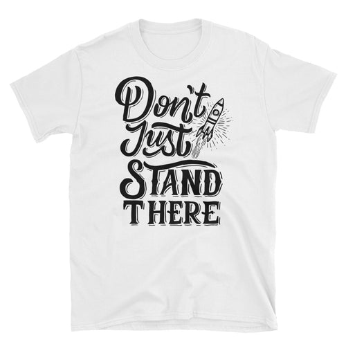 Dont Just Stand There T Shirt White Motivational Quote Saying T-Shirt for Women - FlorenceLand