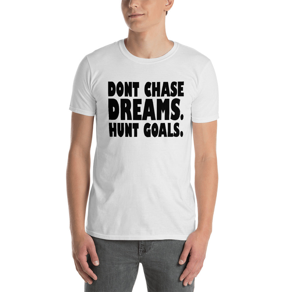 Dont Chase Dream Hunt Goals T Shirt White Inspirational Quote T