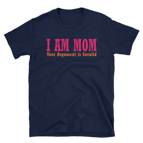 I Am Your Mom T Shirt Navy I Am Your Mom, Your Argument is Invalid T Shirt