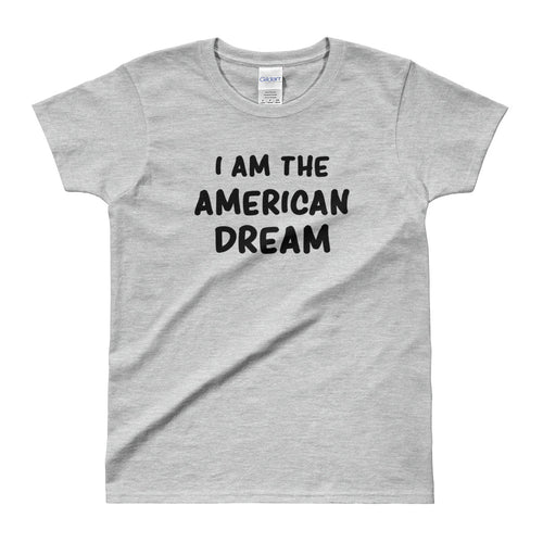 I Am The American Dream T Shirt Grey American Dream Funny T Shirt for Women - FlorenceLand