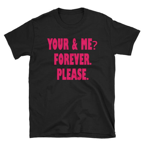 You and Me Forever Please T Shirt Black (unisex) Cute Couple Shirt for Women