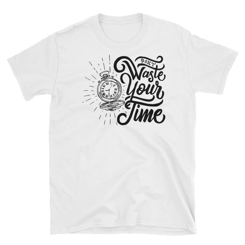 Dont Waste Your Time T Shirt White Value Your Time Saying T Shirt for Women - FlorenceLand