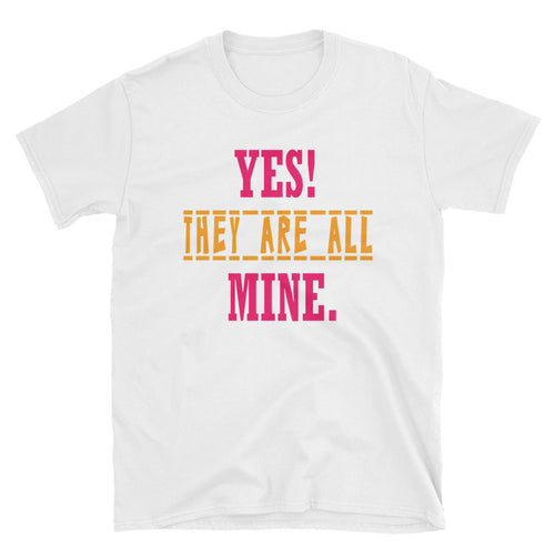 Yes They Are All Mine T Shirt White Funny Mom T Shirt - FlorenceLand