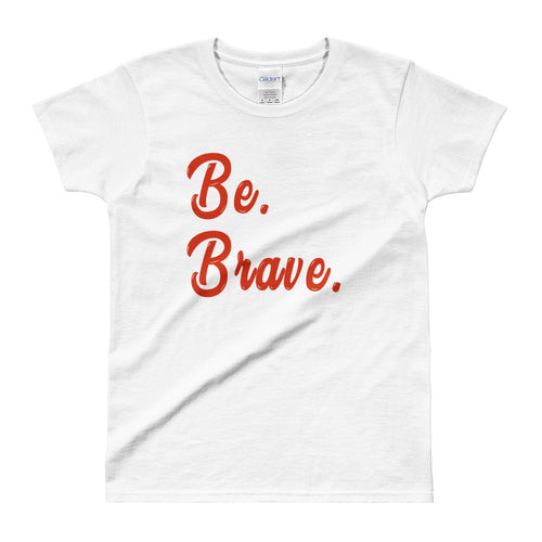 Be Brave T Shirt White Inspirational T Shirt Be Brave Tee For Women - FlorenceLand