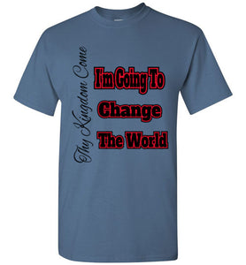 I'm Going To Change The World T Shirt - MyChristy's