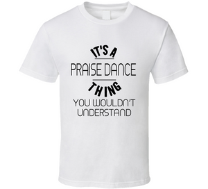 It's A Praise Dance Thing You Wouldn't Understand T Shirt - MyChristy's