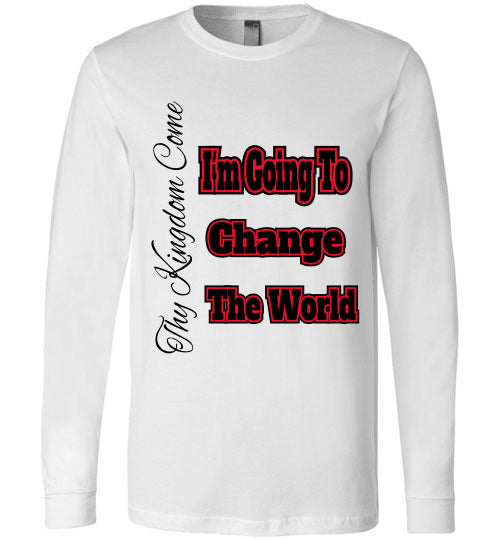 I'm Going To Change The World Long Sleeve - MyChristy's