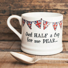 JUST HALF A CUP FOR ME DEAR MUG