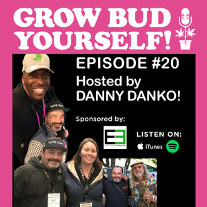 Episode #20 of Grow Bud Yourself! Podcast Out Now.