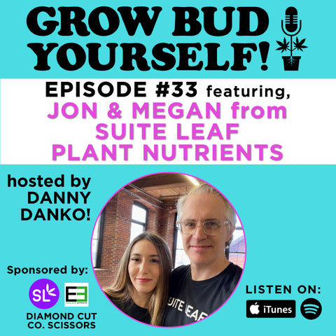 Grow Bud Yourself podcast w Danny Danko featuring Jon and Megan from Suite Leaf