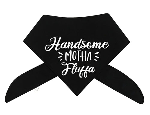 Handsome Motha Fluffa Bandana - Color Options Avail. (No Personalization)