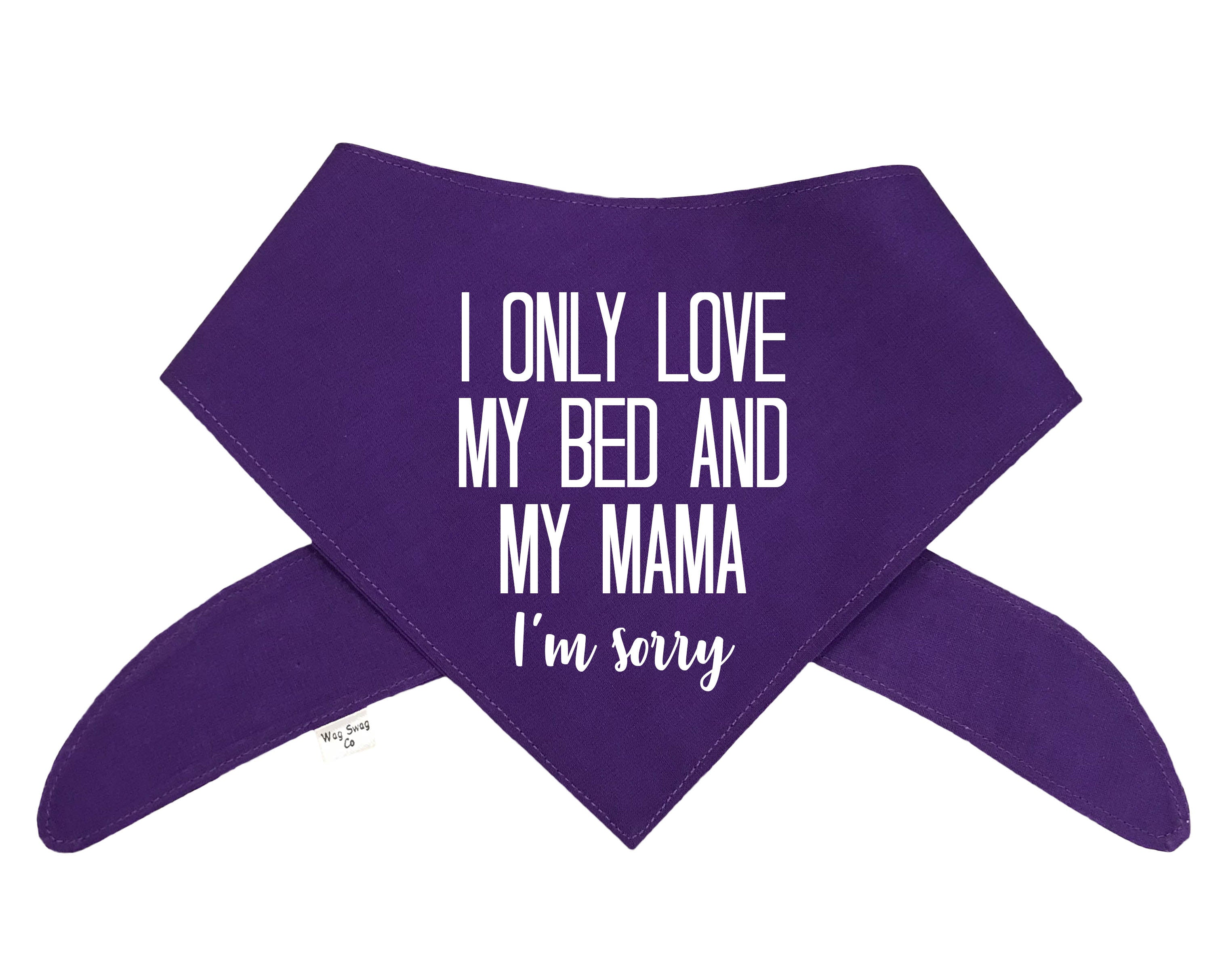 I Only Love My Bed and My Mama Bandana - Color Options Avail. (No Personalization)