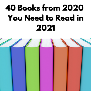 40 Books from 2020 You Need to Read in 2021