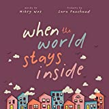 when the world stays inside by mikey woz