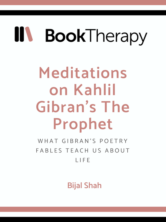 Meditations on Kahlil Gibran's The Prophet: What Gibran's Poetry Fables Teach Us About Life